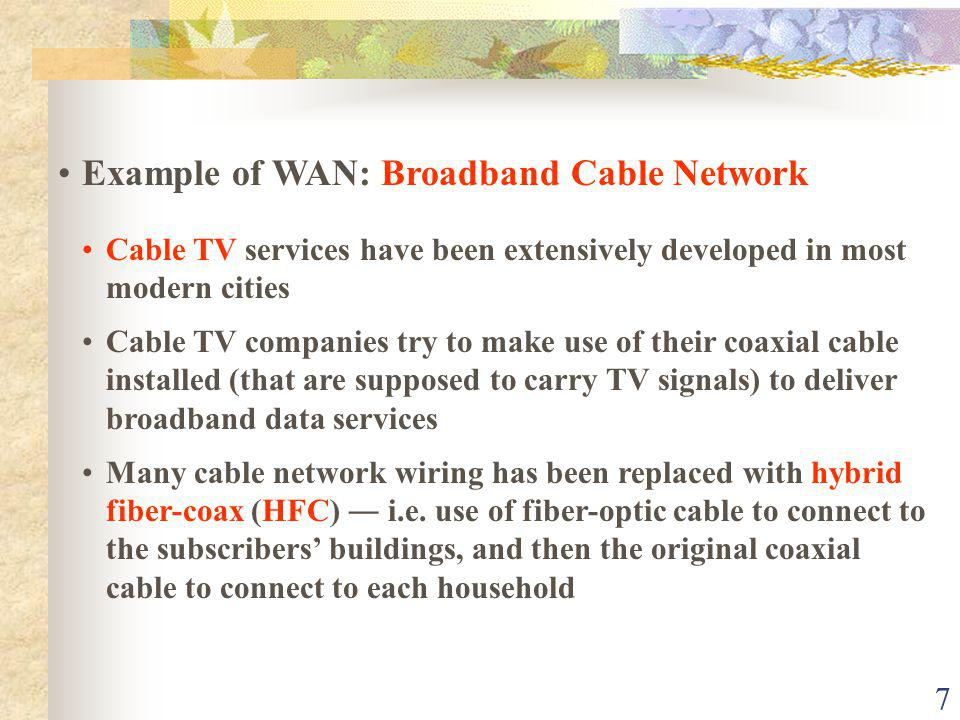 8 The connection is shared by a number of subscribers, hence may raise performance and security problems Fiber-optic cable Cable companyCoaxial Cable TV PC Cable Drop