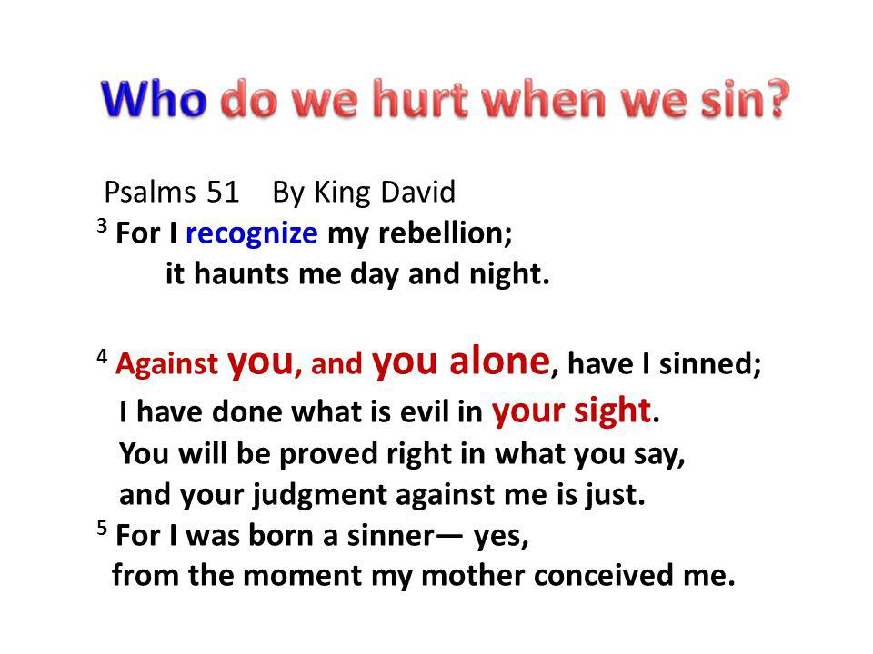 Psalms 51 By King David 3 For I recognize my rebellion; it haunts me day and night.