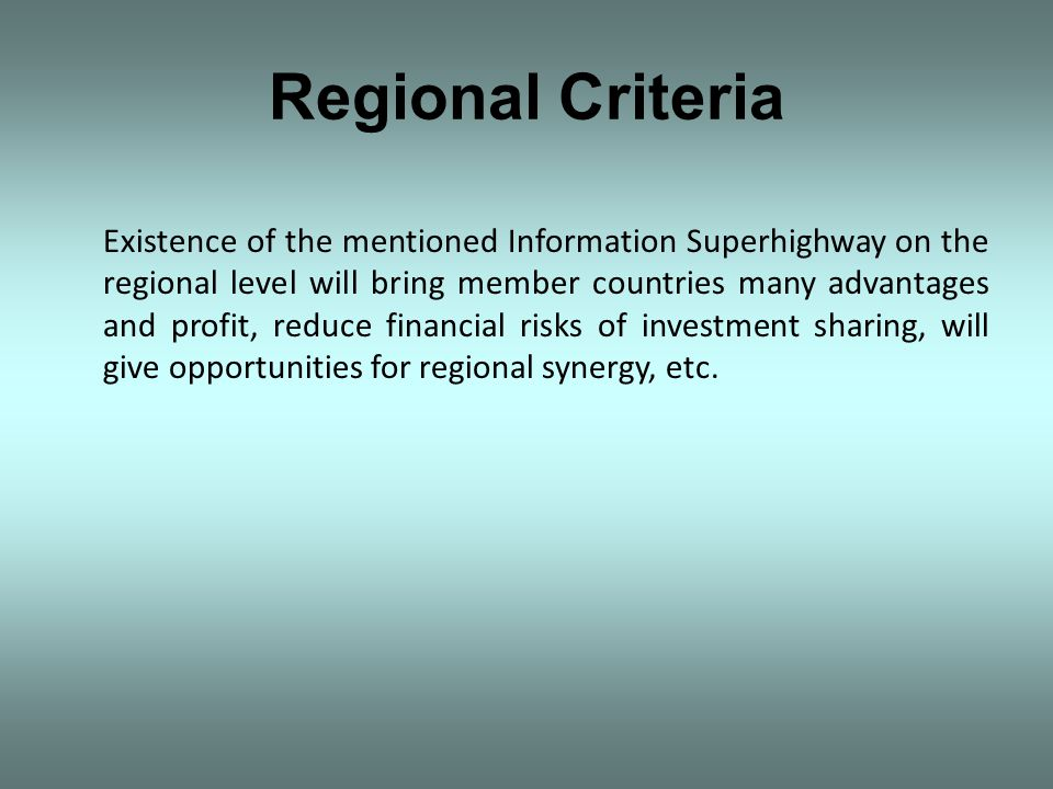 Regional Criteria Existence of the mentioned Information Superhighway on the regional level will bring member countries many advantages and profit, re
