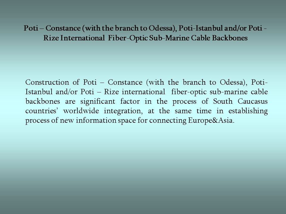 Current and future international sub-marine fiber-optic backbone cable lines in Black Sea Basin Current sub-marine international fiber-optic backbone cable backbones Current sub-marine international fiber-optic backbone cable backbones Poti-Varna Project fiber-optic cable backbones