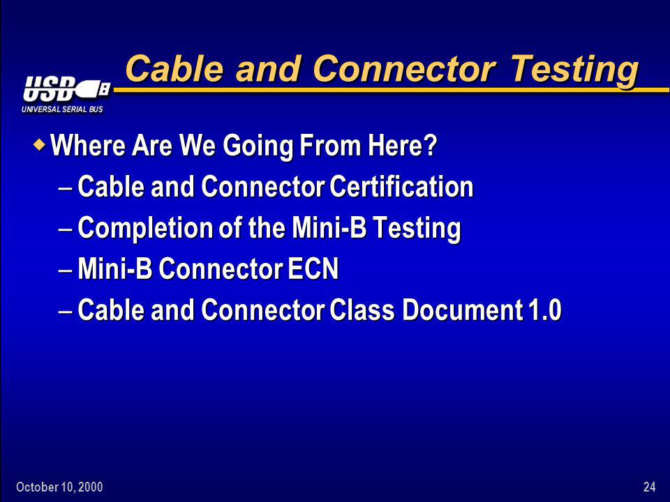 October 10, Cable and Connector Testing w Where Are We Going From Here.
