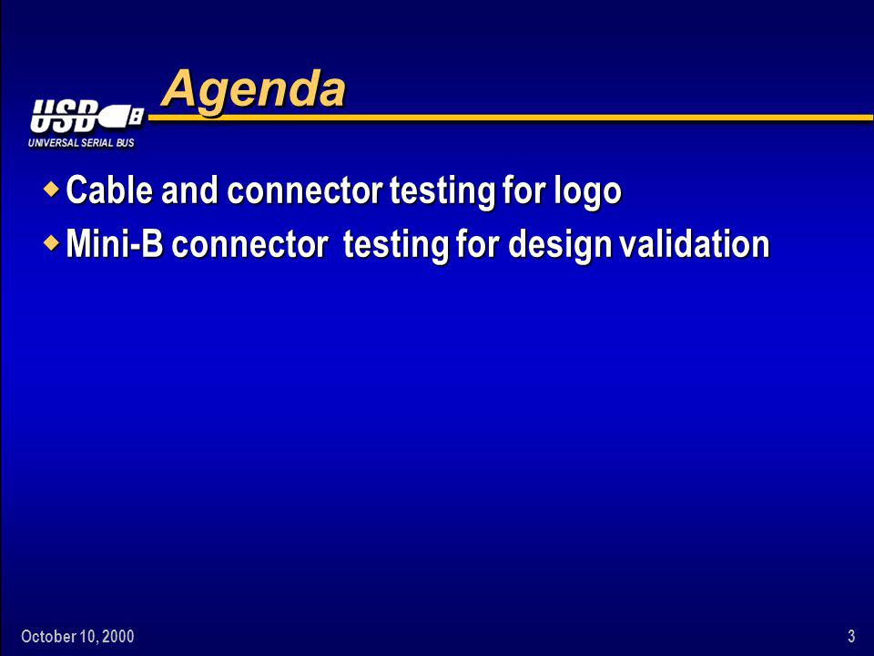 October 10, Agenda w Cable and connector testing for logo w Mini-B connector testing for design validation