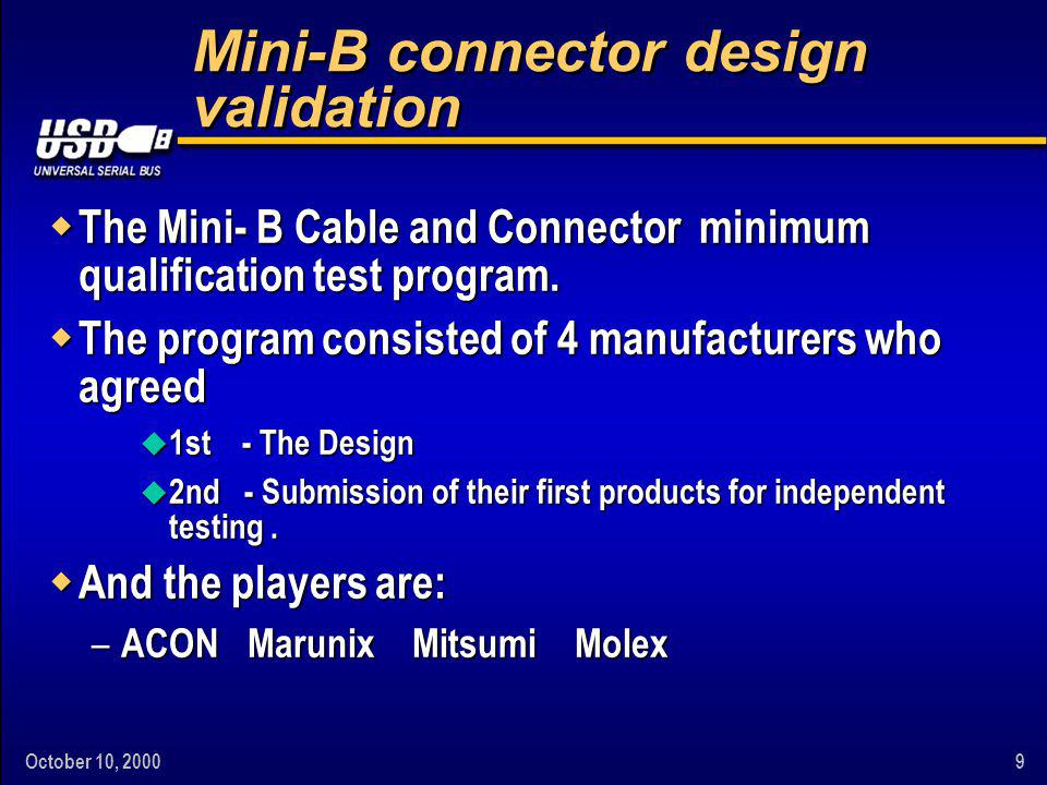 October 10, Mini-B connector design validation w The Mini- B Cable and Connector minimum qualification test program.