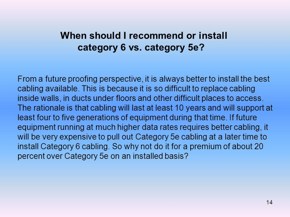 14 When should I recommend or install category 6 vs.