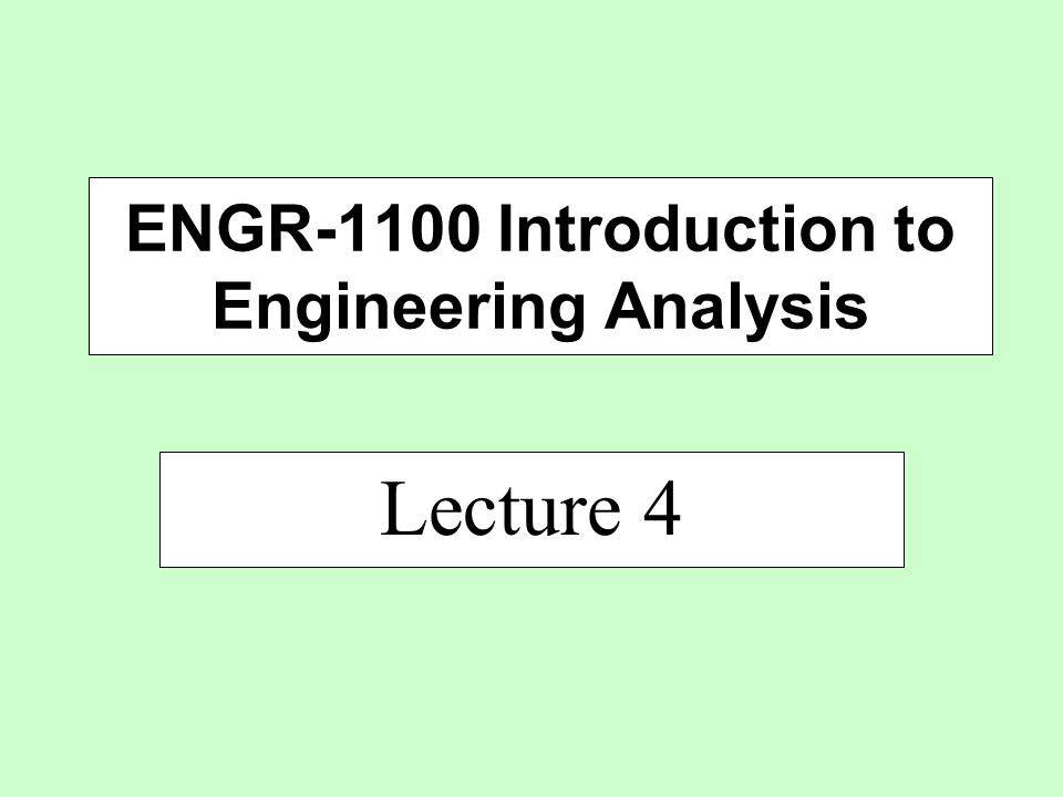 Lecture 4 ENGR-1100 Introduction to Engineering Analysis