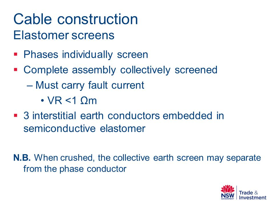 Cable construction Elastomer screens Phases individually screen Complete assembly collectively screened –Must carry fault current VR <1 Ωm 3 interstitial earth conductors embedded in semiconductive elastomer N.B.