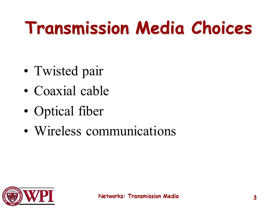Networks: Transmission Media 3 Transmission Media Choices Twisted pair Coaxial cable Optical fiber Wireless communications