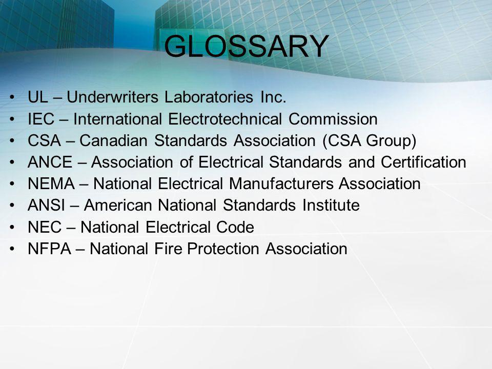 GLOSSARY UL – Underwriters Laboratories Inc. IEC – International Electrotechnical Commission CSA – Canadian Standards Association (CSA Group) ANCE – A