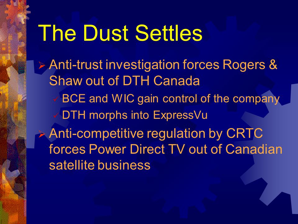 The Dust Settles Anti-trust investigation forces Rogers & Shaw out of DTH Canada BCE and WIC gain control of the company DTH morphs into ExpressVu Ant