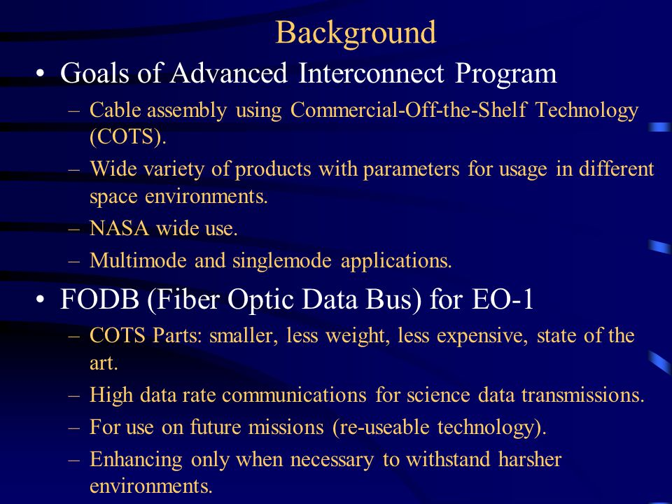 Background Goals of Advanced Interconnect Program –Cable assembly using Commercial-Off-the-Shelf Technology (COTS). –Wide variety of products with par
