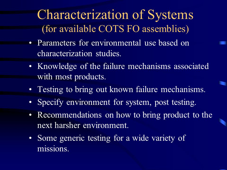 Characterization of Systems (for available COTS FO assemblies) Parameters for environmental use based on characterization studies.