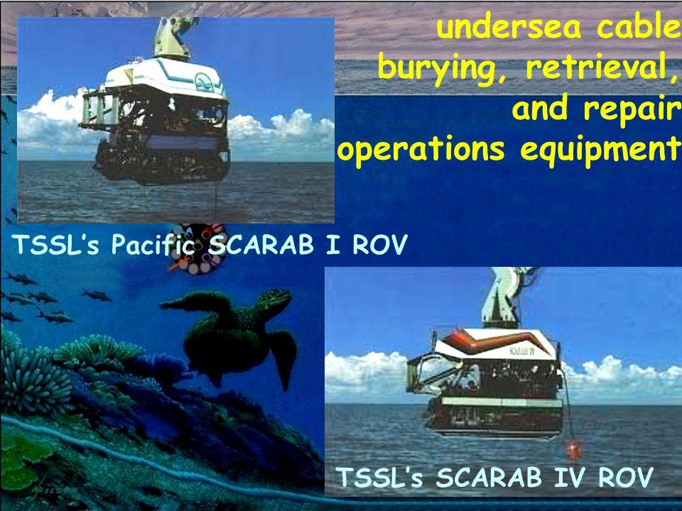undersea cable burying, retrieval, and repair operations equipment TSSLs SCARAB IV ROV TSSLs Pacific SCARAB I ROV