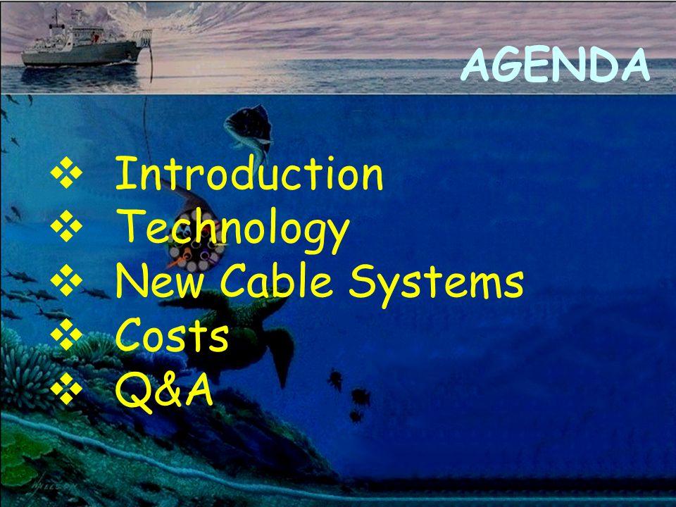 AGENDA v Introduction v Technology v New Cable Systems v Costs v Q&A