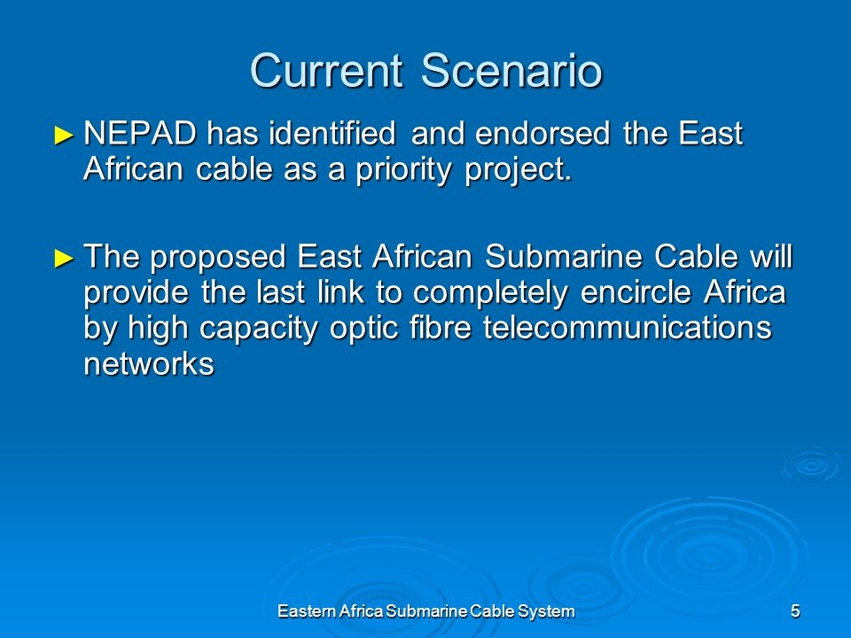 Eastern Africa Submarine Cable System5 Current Scenario NEPAD has identified and endorsed the East African cable as a priority project.