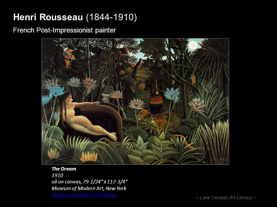Henri Rousseau (1844-1910) French Post-Impressionist painter ~ Lake Oswego Art Literacy ~ The Dream 1910 oil on canvas, 79-1/24 x 117-3/4 Museum of Mo