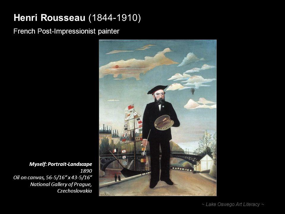Henri Rousseau (1844-1910) French Post-Impressionist painter ~ Lake Oswego Art Literacy ~ Myself: Portrait-Landscape 1890 Oil on canvas, 56-5/16 x 43-