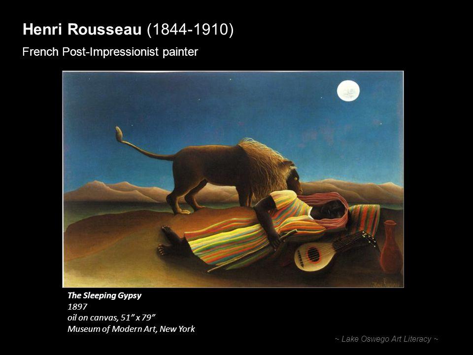 Henri Rousseau (1844-1910) French Post-Impressionist painter ~ Lake Oswego Art Literacy ~ The Sleeping Gypsy 1897 oil on canvas, 51 x 79 Museum of Mod
