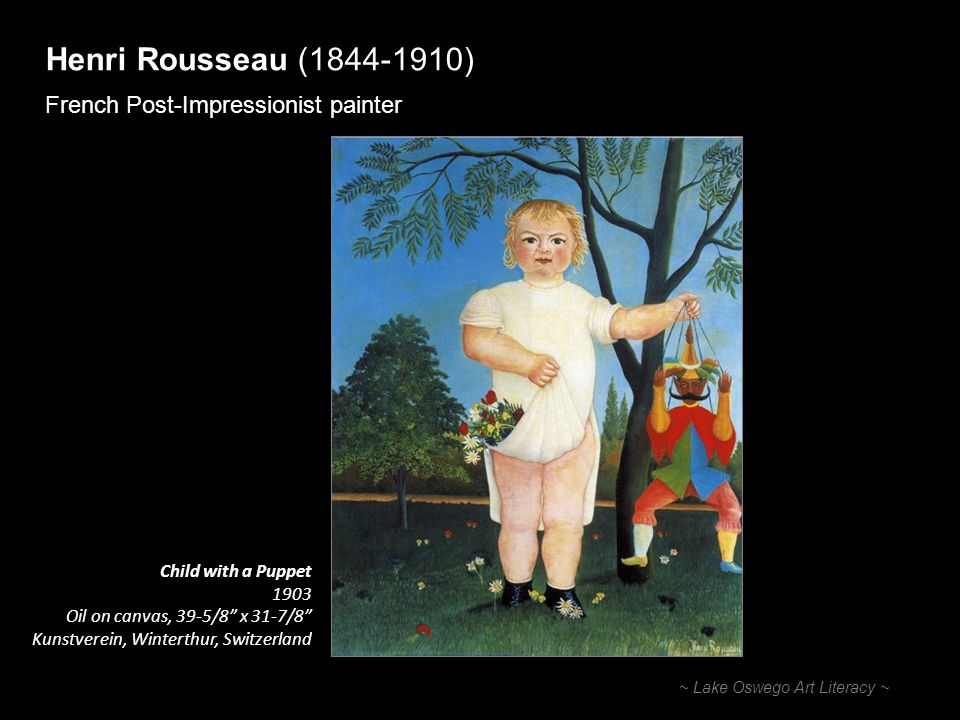 Henri Rousseau (1844-1910) French Post-Impressionist painter ~ Lake Oswego Art Literacy ~ Child with a Puppet 1903 Oil on canvas, 39-5/8 x 31-7/8 Kuns