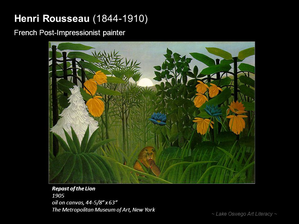 Henri Rousseau (1844-1910) French Post-Impressionist painter ~ Lake Oswego Art Literacy ~ Repast of the Lion 1905 oil on canvas, 44-5/8 x 63 The Metro