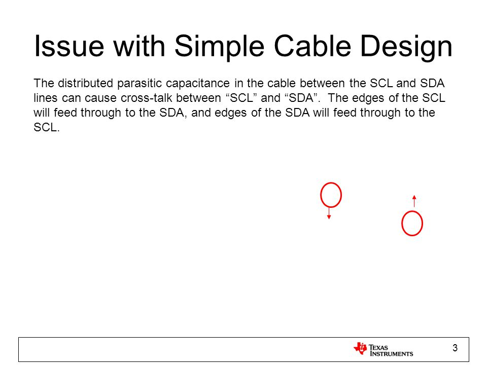 4 Better Cable Design Using shielded (coax) cables for SCL and SDA eliminate the issue with the parasitic capacitance (i.e.