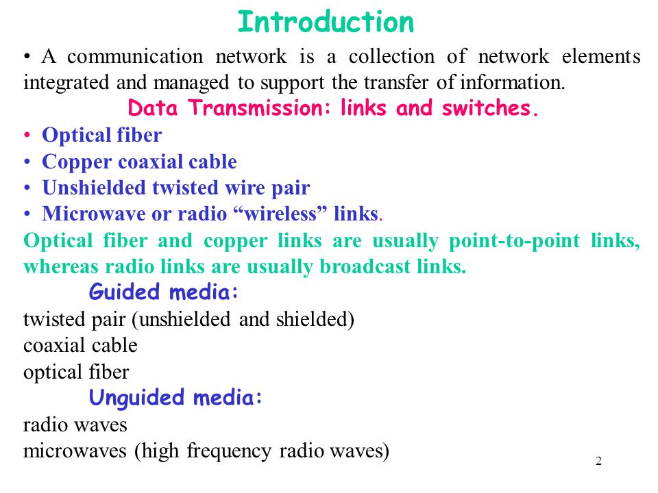 2 Introduction A communication network is a collection of network elements integrated and managed to support the transfer of information. Data Transmi