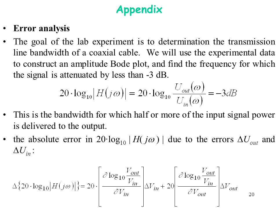 20 Appendix Error analysis The goal of the lab experiment is to determination the transmission line bandwidth of a coaxial cable. We will use the expe