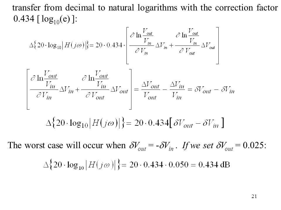 21 transfer from decimal to natural logarithms with the correction factor 0.434 [ log 10 (e) ]: The worst case will occur when V out = - V in.