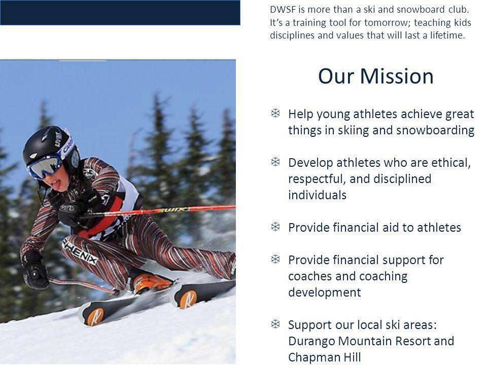 DWSF is more than a ski and snowboard club. Its a training tool for tomorrow; teaching kids disciplines and values that will last a lifetime. Our Miss