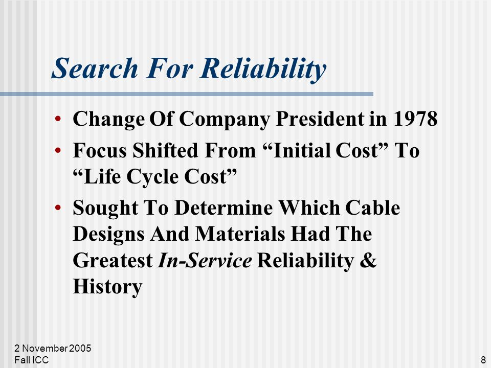 2 November 2005 Fall ICC8 Search For Reliability Change Of Company President in 1978 Focus Shifted From Initial Cost To Life Cycle Cost Sought To Dete