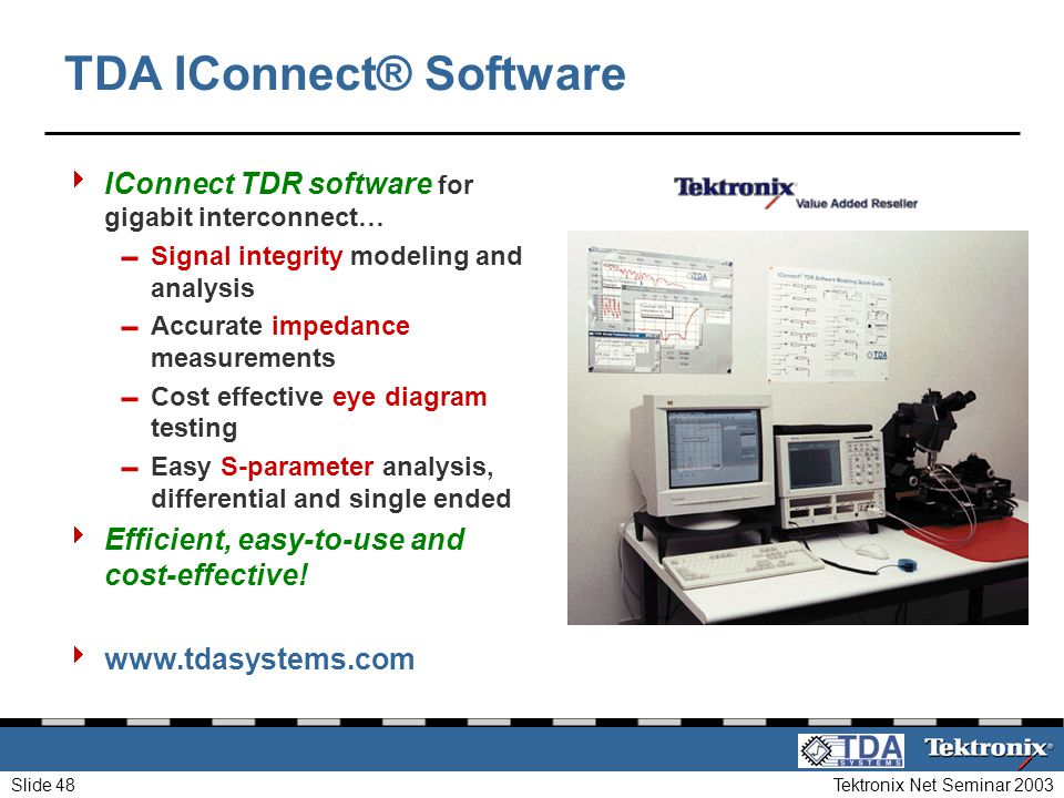 Tektronix Net Seminar 2003Slide 48 TDA IConnect® Software IConnect TDR software for gigabit interconnect… Signal integrity modeling and analysis Accur