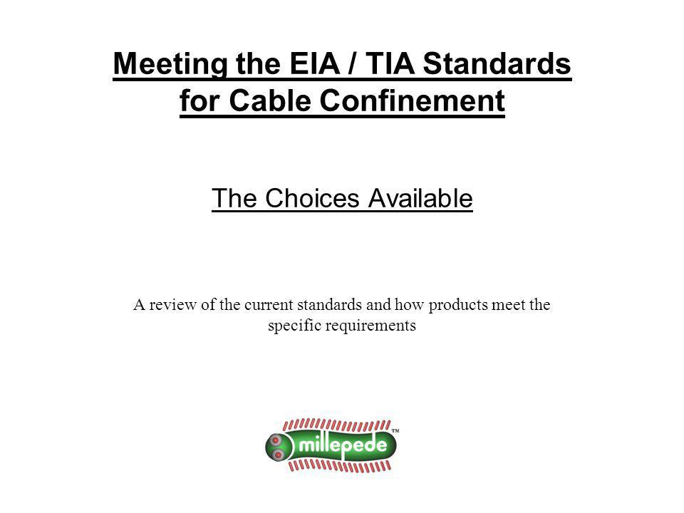 Meeting the EIA / TIA Standards for Cable Confinement The Choices Available A review of the current standards and how products meet the specific requirements