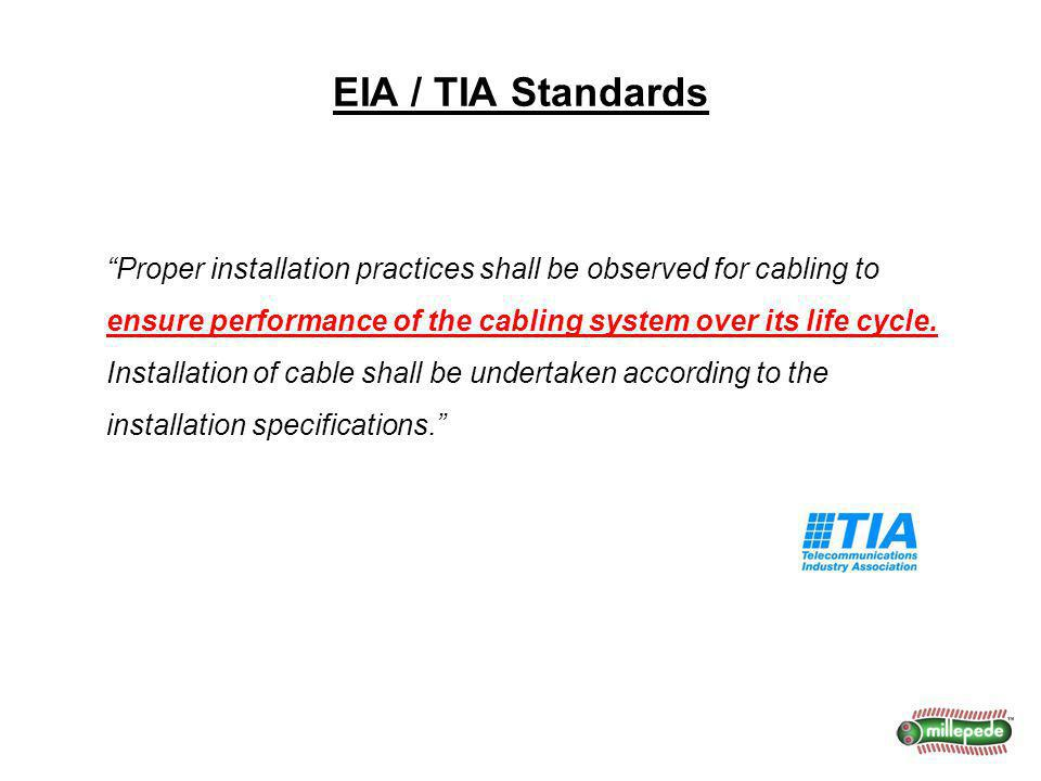 EIA / TIA Standards Proper installation practices shall be observed for cabling to ensure performance of the cabling system over its life cycle. Insta