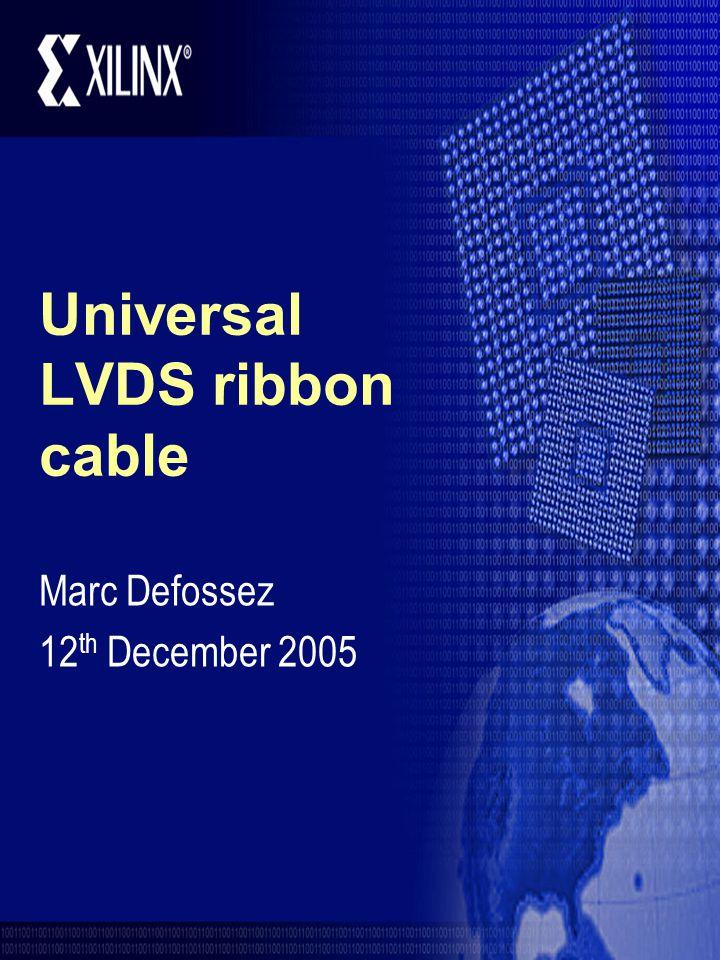 Universal LVDS ribbon cable Marc Defossez 12 th December 2005