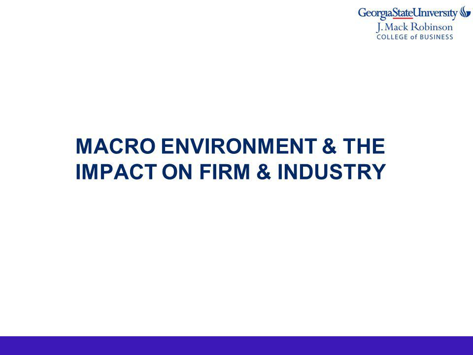 MACRO ENVIRONMENT & THE IMPACT ON FIRM & INDUSTRY