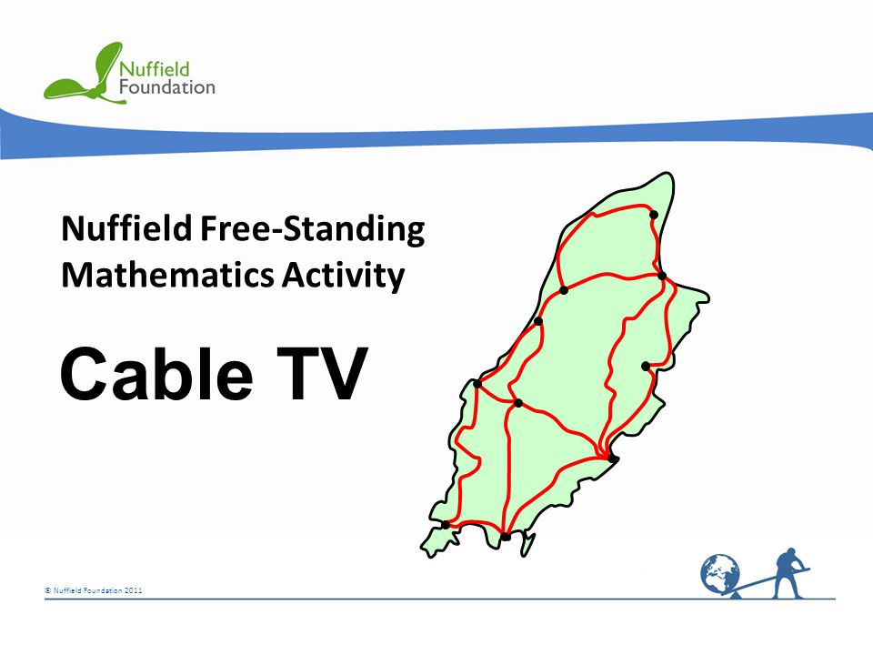 © Nuffield Foundation 2011 Nuffield Free-Standing Mathematics Activity Cable TV
