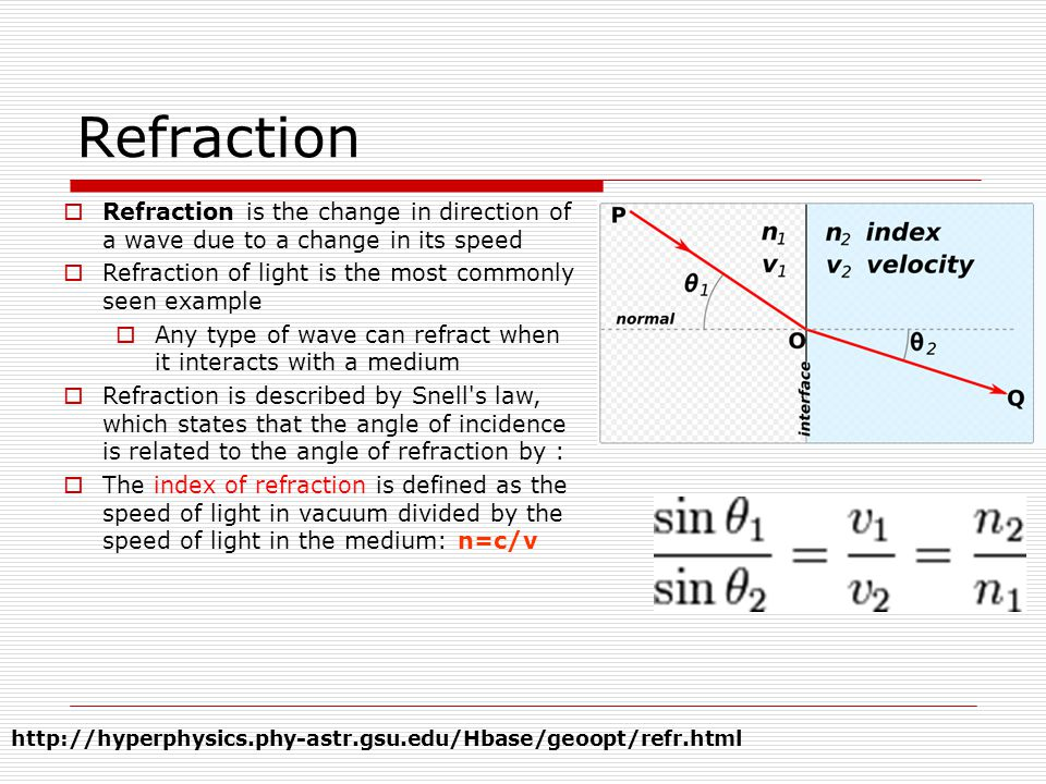 Refraction Refraction is the change in direction of a wave due to a change in its speed Refraction of light is the most commonly seen example Any type