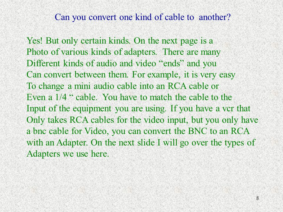 8 Can you convert one kind of cable to another.Yes.