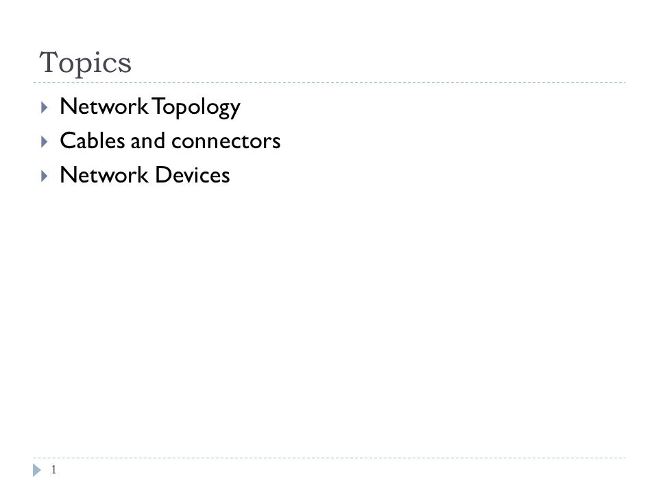 Topics 1 Network Topology Cables and connectors Network Devices