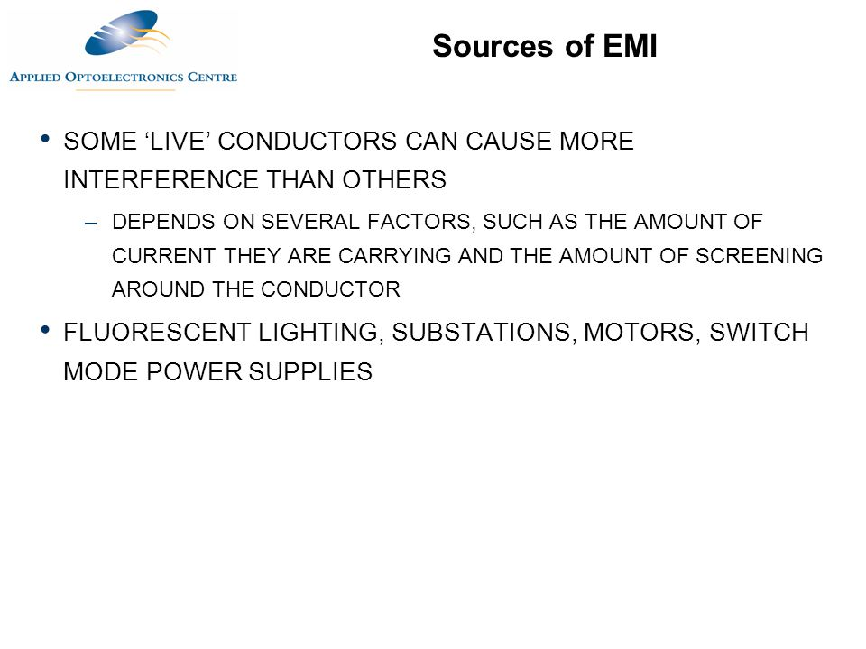 Sources of EMI SOME LIVE CONDUCTORS CAN CAUSE MORE INTERFERENCE THAN OTHERS –DEPENDS ON SEVERAL FACTORS, SUCH AS THE AMOUNT OF CURRENT THEY ARE CARRYI