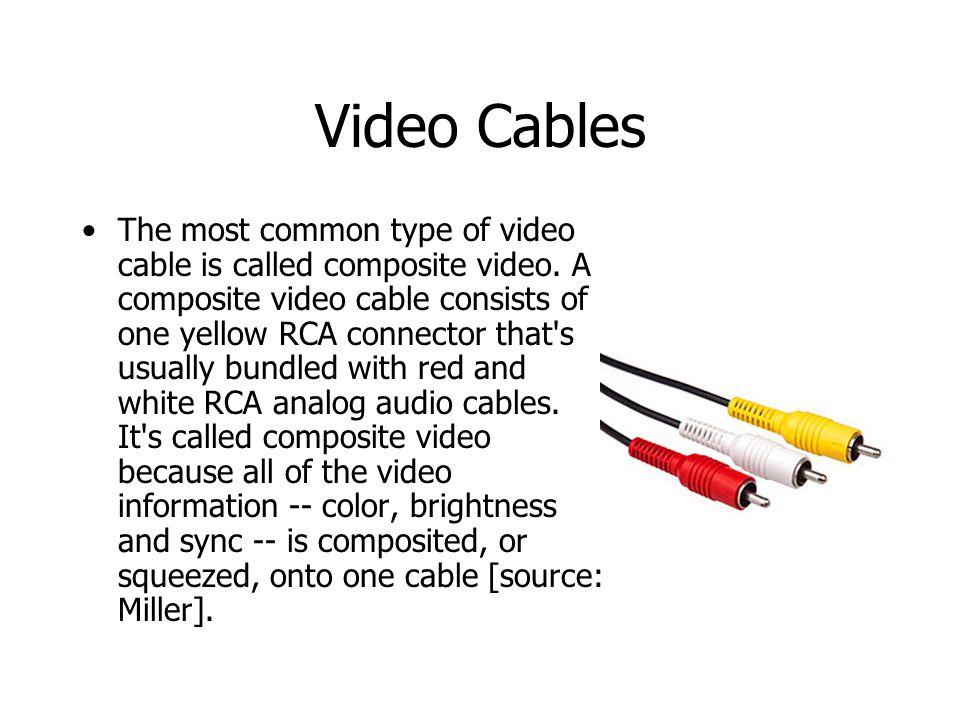 Video Cables The most common type of video cable is called composite video.