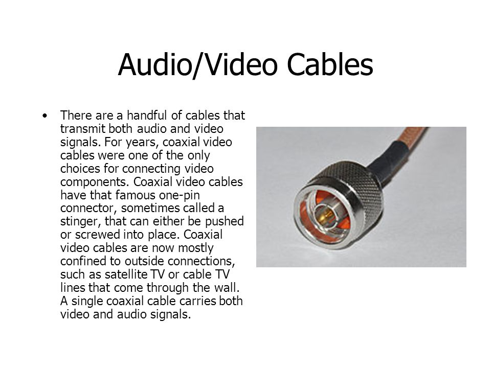 Audio/Video Cables There are a handful of cables that transmit both audio and video signals.