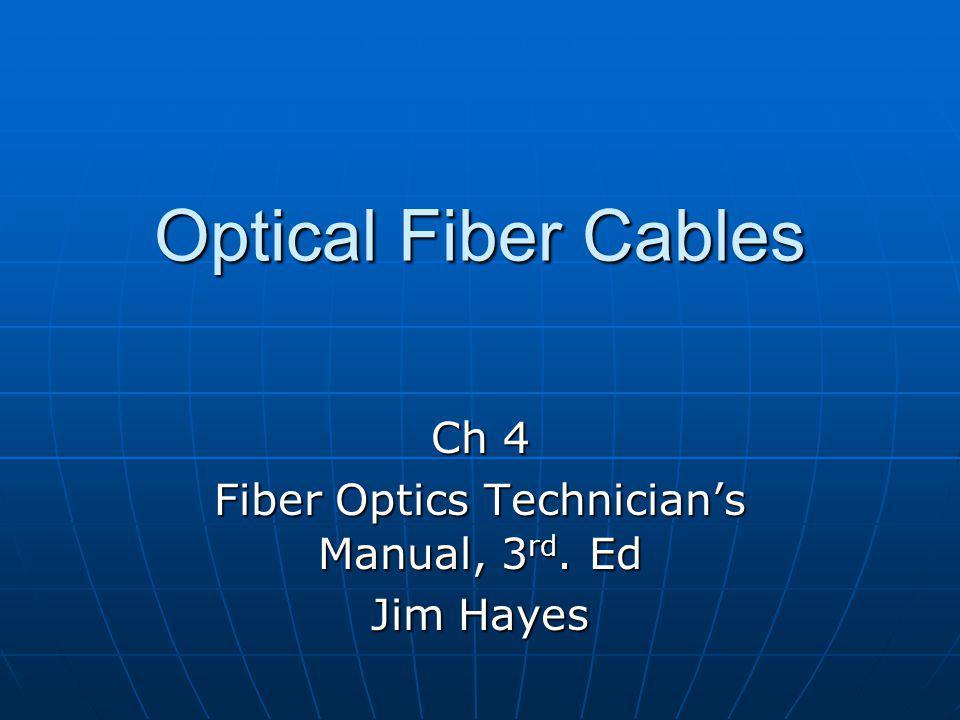 Optical Fiber Cables Ch 4 Fiber Optics Technicians Manual, 3 rd. Ed Jim Hayes