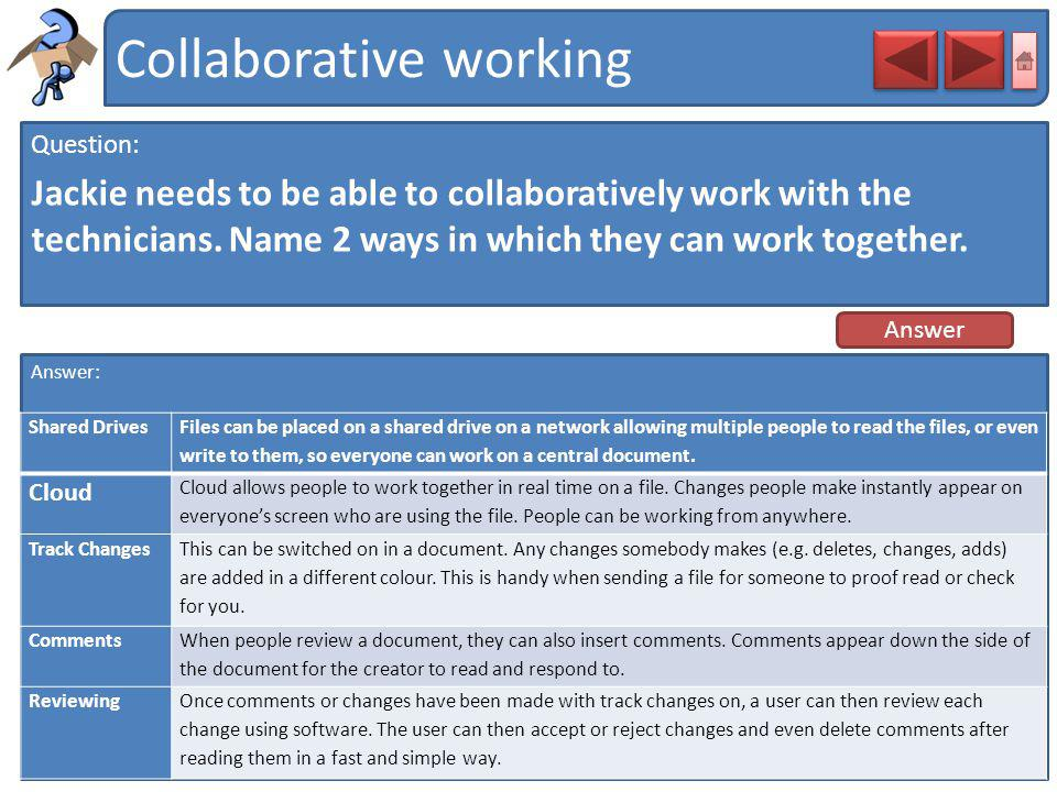 Collaborative working Question: Jackie needs to be able to collaboratively work with the technicians. Name 2 ways in which they can work together. Ans