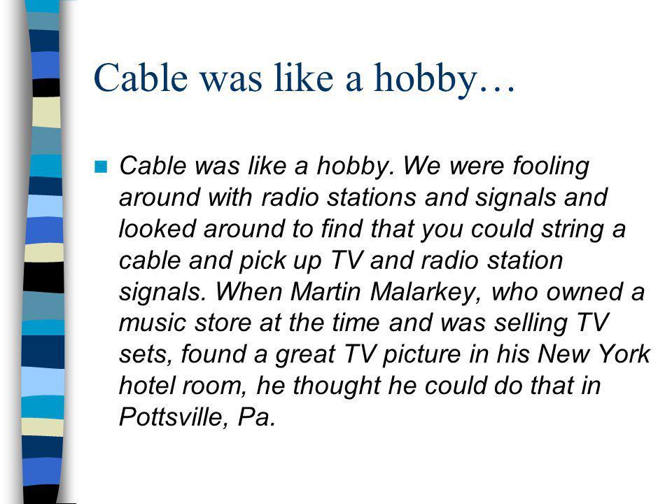 Cable was like a hobby… Cable was like a hobby.