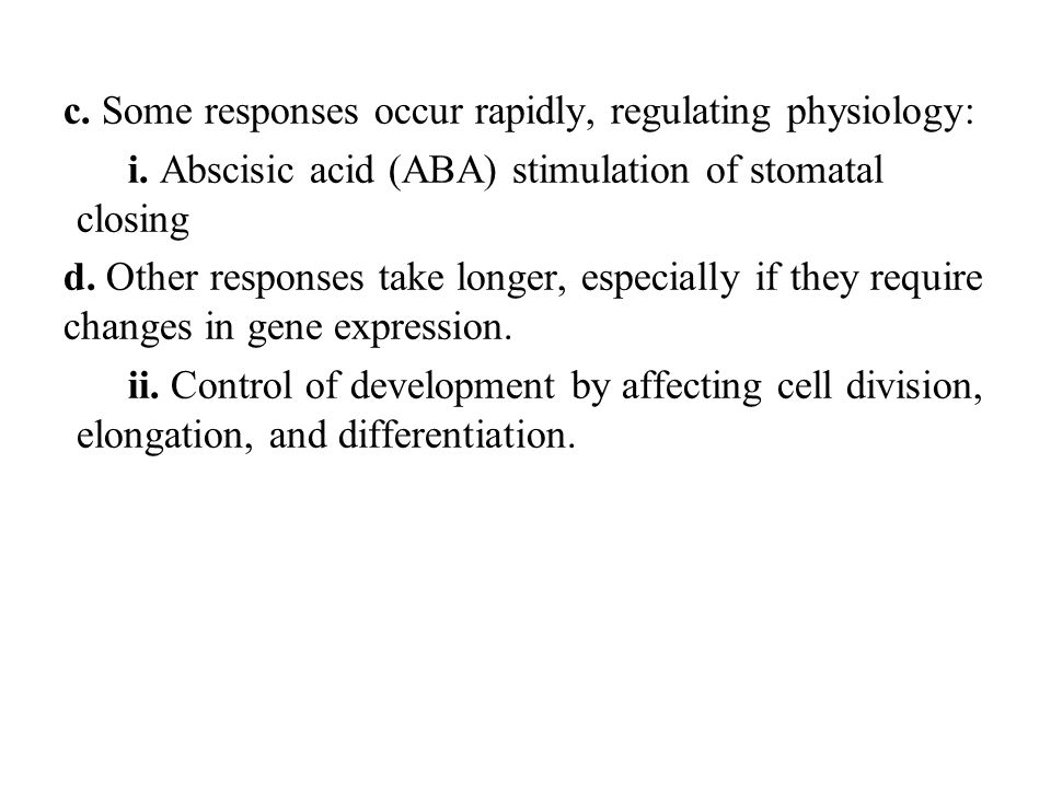 c. Some responses occur rapidly, regulating physiology: i. Abscisic acid (ABA) stimulation of stomatal closing d. Other responses take longer, especia