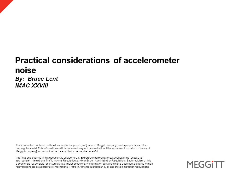 Practical considerations of accelerometer noise By: Bruce Lent IMAC XXVIII The information contained in this document is the property of [name of Meggitt company] and is proprietary and/or copyright material.