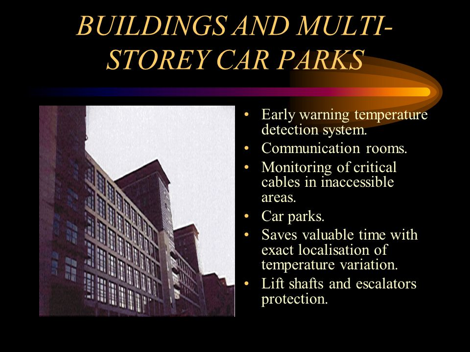 BUILDINGS AND MULTI- STOREY CAR PARKS Early warning temperature detection system.