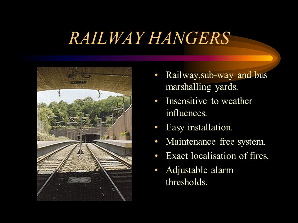 RAILWAY HANGERS Railway,sub-way and bus marshalling yards. Insensitive to weather influences. Easy installation. Maintenance free system. Exact locali