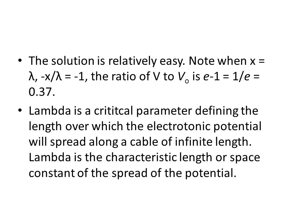 The solution is relatively easy. Note when x = λ, -x/λ = -1, the ratio of V to V o is e-1 = 1/e = 0.37. Lambda is a crititcal parameter defining the l