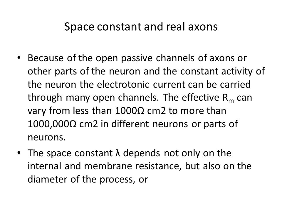 Space constant and real axons Because of the open passive channels of axons or other parts of the neuron and the constant activity of the neuron the e